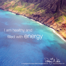 I am healthy and filled with energy.